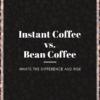 即溶咖啡的潜在风险  你该喝原豆咖啡还是即溶咖啡?