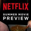 週末看什麼?這個夏天 Netflix 每周都有新片上線